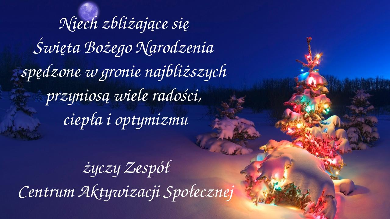 Niech zbliżające się Święta Bożego Narodzenia spędzone w gronie najbliższych przyniosą wiele radości, ciepła i optymizmu, życzy Zespół Centrum Aktywizacji Społecznej.